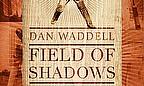 Field Of Shadows - Dan Waddell