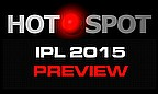 Hot Spot - IPL 2015 Preview