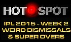 Hot Spot - IPL 2015 Weird Dismissals & Super Overs