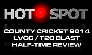 Hot Spot - LVCC/T20 Half-Time Review