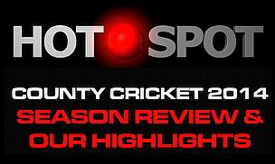 Hot Spot - County Cricket Season Review