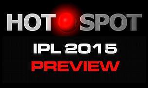 Hot Spot - IPL 2015 Preview