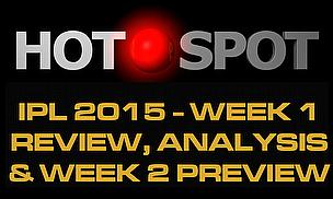 Hot Spot - IPL 2015 Week One review