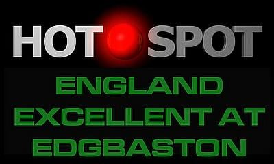 Hot Spot - England excellent at Edgbaston - Cricket World TV