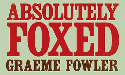 Absolutely Foxed - Graeme Fowler