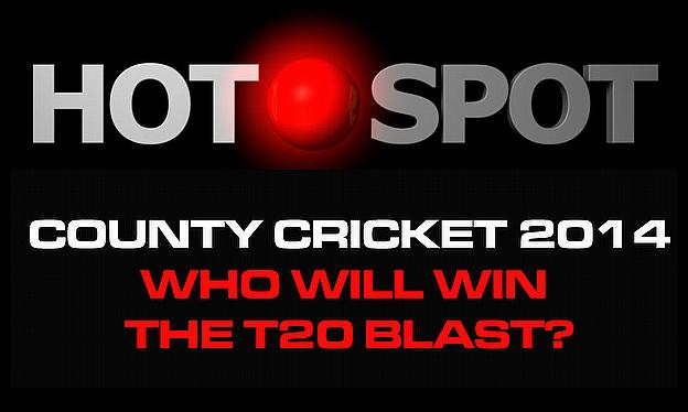 Hot Spot - T20 Blast Finals Day Preview