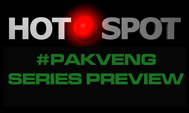 Hot Spot - Pakistan v England series preview