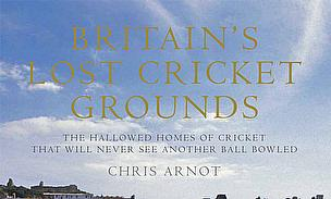 Britain's Lost Cricket Grounds - Chris Arnot
