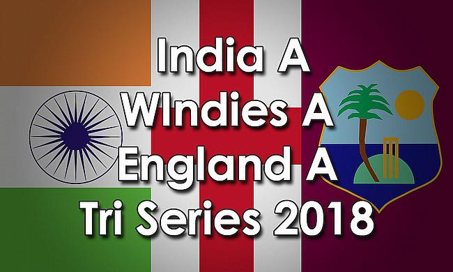 India A v WIndies A v England A Tri Series 2018